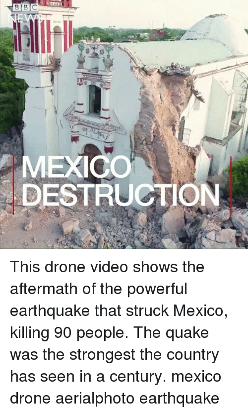 Drone, Memes, and Drones: MEXICO  DESTRUGTION This drone video shows the aftermath of the powerful earthquake that struck Mexico, killing 90 people. The quake was the strongest the country has seen in a century. mexico drone aerialphoto earthquake