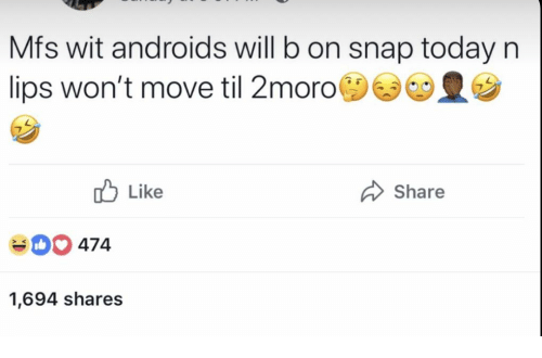Today, Snap, and Til: Mfs wit androids will b on snap today n  lips won't move til 2moro()舌  ビ皇ウ  b Like  Share  00 474  1,694 shares