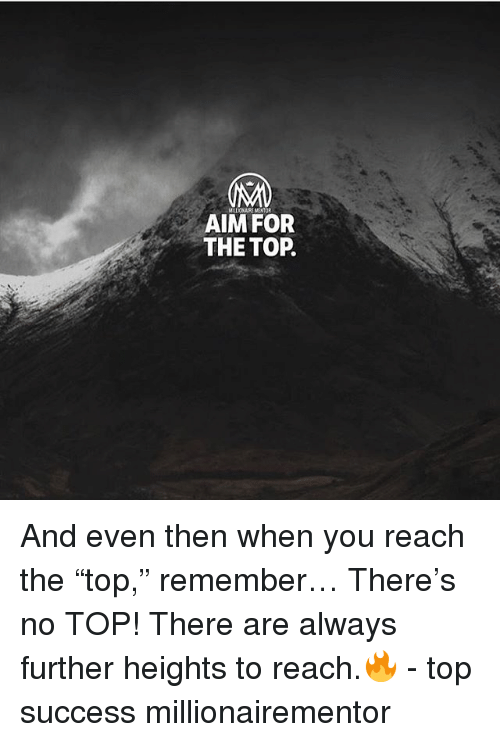 "Memes, Success, and 🤖: MI 0 MENTOR  AIM FOR  THE TOP. And even then when you reach the ""top,"" remember… There's no TOP! There are always further heights to reach.🔥 - top success millionairementor"