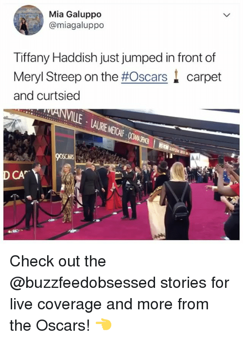 meryl: Mia Galuppo  @miagaluppo  Tiffany Haddish just jumped in front of  Meryl Streep on the #Oscars. carpet  and curtsied  CA Check out the @buzzfeedobsessed stories for live coverage and more from the Oscars! 👈