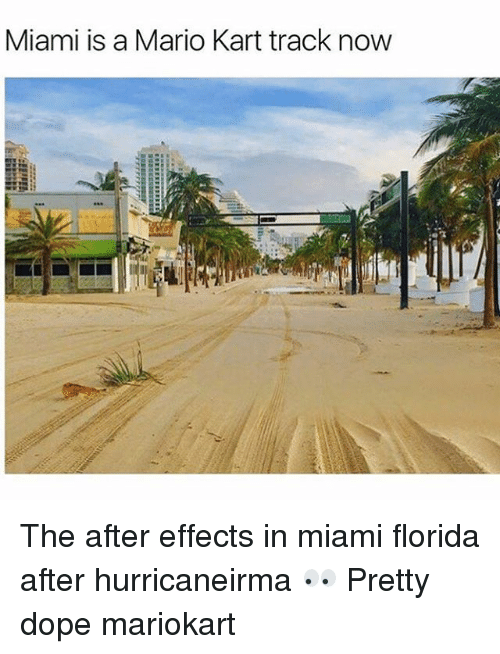 doping: Miami is a Mario Kart track now The after effects in miami florida after hurricaneirma 👀 Pretty dope mariokart