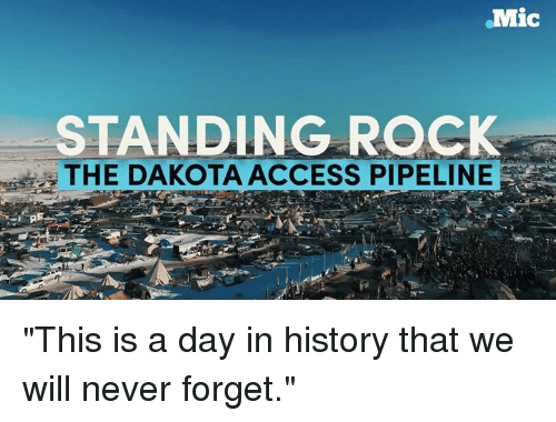 "Memes, 🤖, and Mic: .Mic  STANDING ROCK  THE DAKOTA ACCESS PIPELINE ""This is a day in history that we will never forget."""