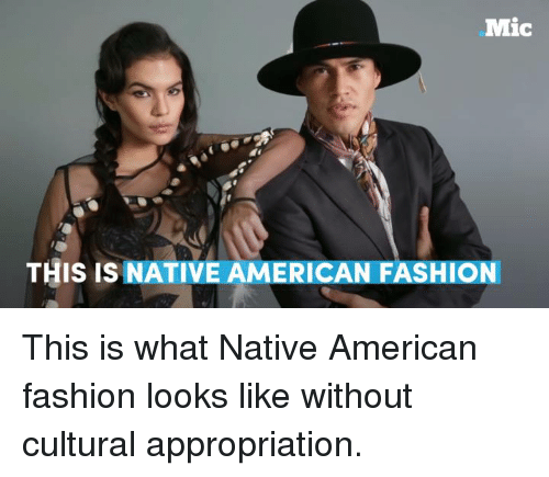 Memes, Native American, and 🤖: Mic  THIS IS NATIVE AMERICAN FASHION This is what Native American fashion looks like without cultural appropriation.