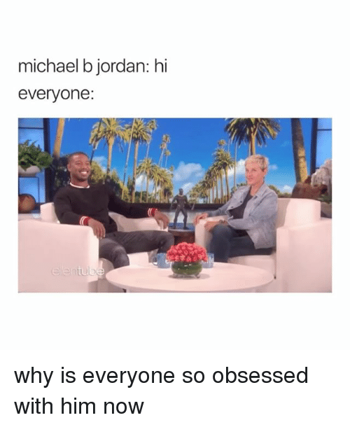 Michael B. Jordan, Jordan, and Michael: michael b jordan: hi  everyone: why is everyone so obsessed with him now