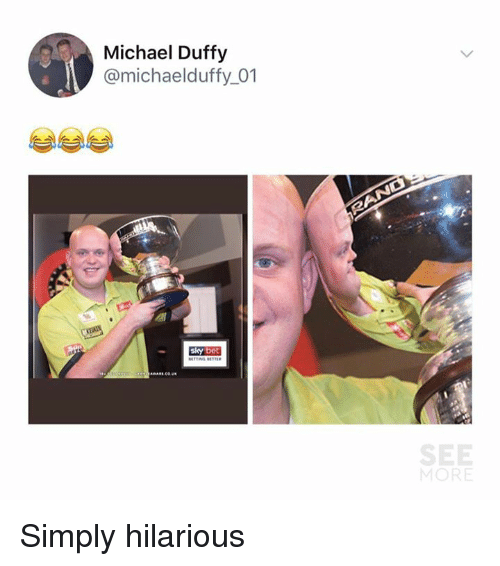 Dank, Michael, and Hilarious: Michael Duffy  @michaelduffy_01  sy bet  SEE  MORE Simply hilarious