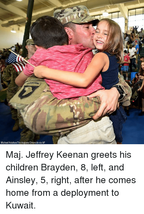 Children, Memes, and Home: Michael Holahan/The Augusta Chronicle via AP Maj. Jeffrey Keenan greets his children Brayden, 8, left, and Ainsley, 5, right, after he comes home from a deployment to Kuwait.