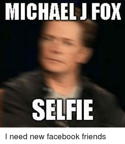 Facebook, Friends, and Michael J. Fox: MICHAEL J FOX  SELFIE
