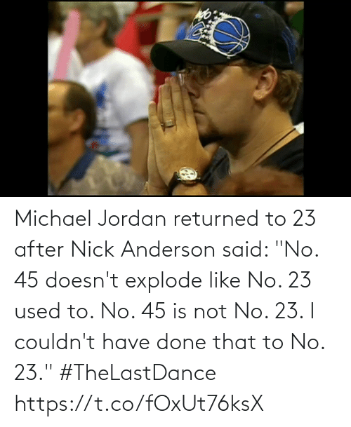 """Nick: Michael Jordan returned to 23 after Nick Anderson said: """"No. 45 doesn't explode like No. 23 used to. No. 45 is not No. 23. I couldn't have done that to No. 23."""" #TheLastDance   https://t.co/fOxUt76ksX"""
