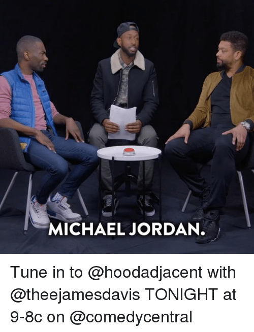 Memes, Michael Jordan, and Jordan: MICHAEL JORDAN. Tune in to @hoodadjacent with @theejamesdavis TONIGHT at 9-8c on @comedycentral