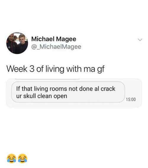 Memes, Michael, and Skull: Michael Magee  @_MichaelMagee  Week 3 of living with ma gf  If that living rooms not done al crack  ur skull clean open  15:00 😂😂