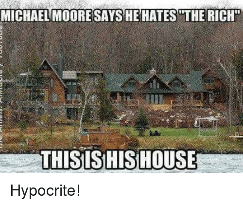 """Memes, House, and Hypocrite: MICHAEL MOORESAYS HE HATES THE RICH""""  THISISHIS HOUSE Hypocrite!"""