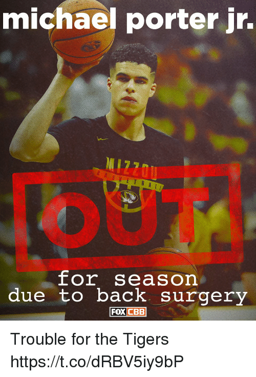 Memes, Michael, and Tigers: michael porter jr.  SKET B A  for season  due to back surgery  FOXCBB Trouble for the Tigers https://t.co/dRBV5iy9bP