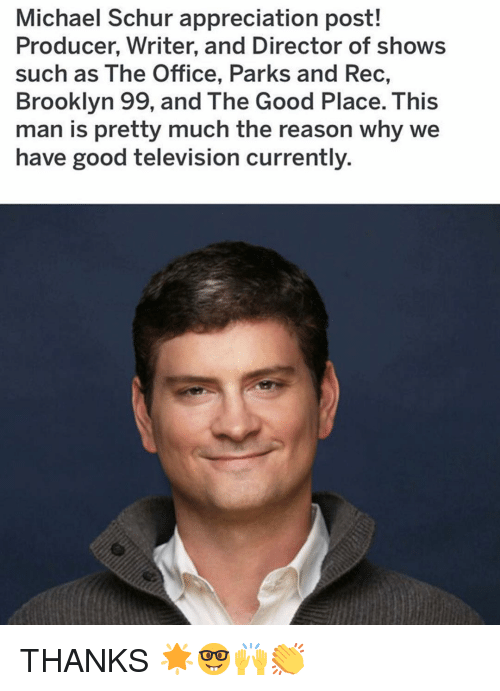 Memes, The Office, and Brooklyn: Michael Schur appreciation post!  Producer, Writer, and Director of shows  such as The Office, Parks and Rec,  Brooklyn 99, and The Good Place. This  man is pretty much the reason why we  have good television currently. THANKS 🌟🤓🙌👏