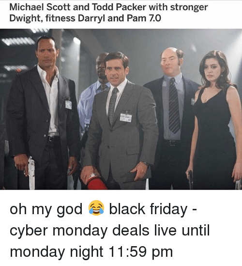Black Friday, Friday, and God: Michael Scott and Todd Packer with stronger  Dwight, fitness Darryl and Pam 7.0 oh my god 😂 black friday - cyber monday deals live until monday night 11:59 pm
