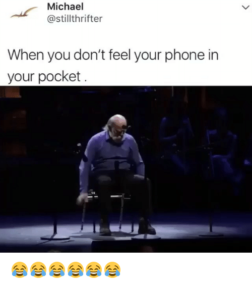 Phone, Michael, and Girl Memes: ( Michael  @stillthrifter  When you don't feel your phone in  your pocket 😂😂😂😂😂😂