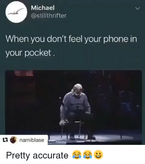 Funny, Phone, and Michael: Michael  @stillthrifter  When you don't feel your phone in  your pocket  t1 namiblase Pretty accurate 😂😂😀