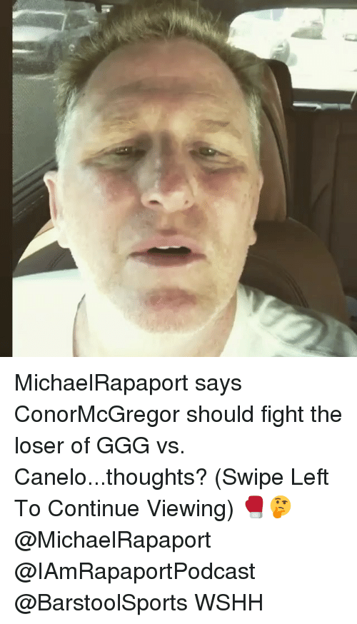 Ggg, Memes, and Wshh: MichaelRapaport says ConorMcGregor should fight the loser of GGG vs. Canelo...thoughts? (Swipe Left To Continue Viewing) 🥊🤔 @MichaelRapaport @IAmRapaportPodcast @BarstoolSports WSHH