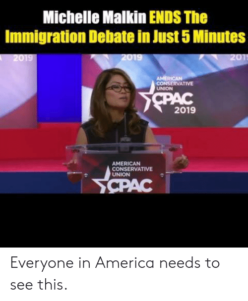 Michellee: Michelle Malkin ENDS The  Immigration Debate in Just 5 Minutes  AMERI  CONSERVATIVE  UNION  2019  AMERICAN  CONSERVATIVE  UNION Everyone in America needs to see this.