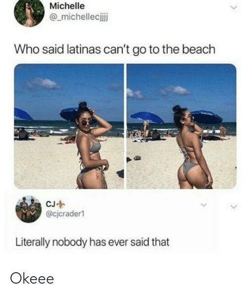 Beach, Who, and The Beach: Michelle  @_michellecijj  Who said latinas can't go to the beach  @cicraderl  Literally nobody has ever said that Okeee