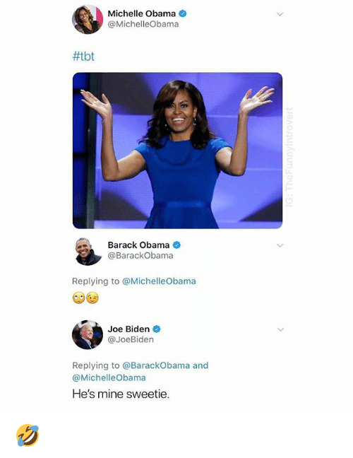 Joe Biden, Memes, and Michelle Obama: Michelle Obama  @MichelleObama  #tbt  Barack Obama  @BarackObama  Replying to @MichelleObama  Joe Biden  @JoeBiden  Replying to @BarackObama and  @MichelleObama  He's mine sweetie. 🤣