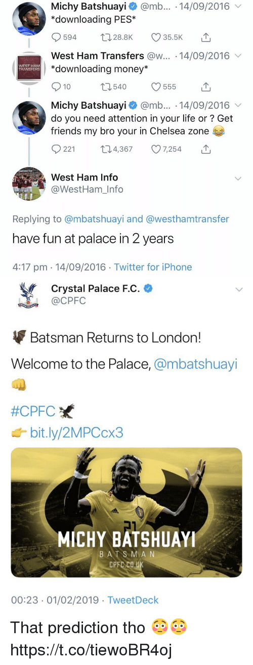 """Chelsea, Friends, and Iphone: Michy Batshuayi @mb... 14/09/2016  """"downloading PES*  0594 28.8K 35.5K  West Ham Transfers @w... 14/09/2016  *downloading money*  WEST HAM  TRANSFERS  10  540  Michy Batshuay.. @mb . 14/09/2016  do you need attention in your life or? Get  friends my bro your in Chelsea zone  221 t4,367 7,254  West Ham Info  @WestHam_Info  Replying to @mbatshuayi and @westhamtransfer  have fun at palace in 2 years  4:17 pm 14/09/2016 Twitter for iPhone   Crystal Palace F.C.  CPFC  Batsman Returns to London!  Welcome to the Palace, @mbatshuayi  #CPFC  bit.ly/2MPCcx3  MICHY BATSHUAYI  BATS MA N  00:23 01/02/2019 TweetDeck That prediction tho 😳😳 https://t.co/tiewoBR4oj"""