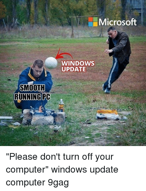 """9gag, Memes, and Microsoft: Microsoft  WINDOWS  UPDATE  SMOOTH  RUNNINGPC """"Please don't turn off your computer""""⠀ windows update computer 9gag"""