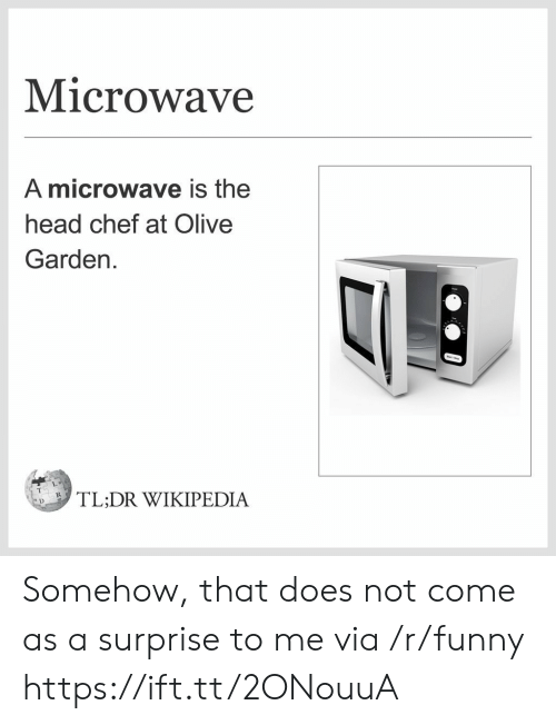 Funny, Head, and Olive Garden: Microwave  A microwave is the  head chef at Olive  Garden  ,「LDR WIKIPEDIA Somehow, that does not come as a surprise to me via /r/funny https://ift.tt/2ONouuA
