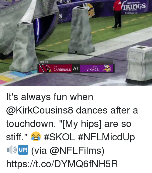"Memes, Cardinals, and 🤖: MIDDESOCA  @KirkCousins8  WEEK 6  1-4  2-2-1  CARDINALS AT It's always fun when @KirkCousins8 dances after a touchdown.  ""[My hips] are so stiff."" 😂 #SKOL #NFLMicdUp 🔊🆙 (via @NFLFilms) https://t.co/DYMQ6fNH5R"