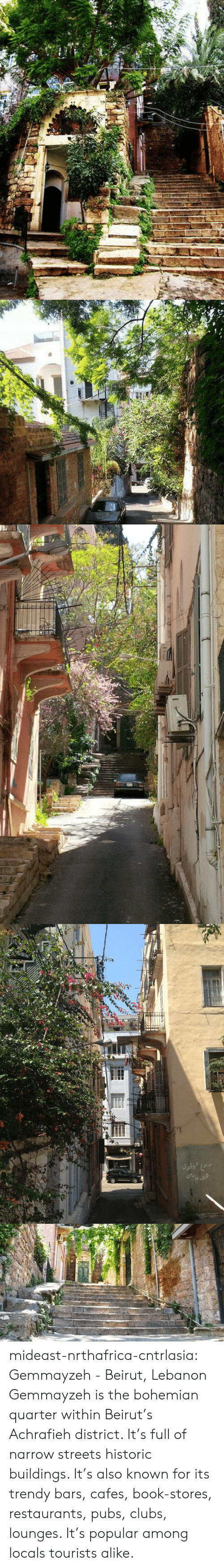 Streets, Tumblr, and Blog: mideast-nrthafrica-cntrlasia:  Gemmayzeh - Beirut, Lebanon Gemmayzeh is the bohemian quarter within Beirut's Achrafieh district. It's full of narrow streets  historic buildings. It's also known for its trendy bars, cafes, book-stores, restaurants, pubs, clubs,  lounges. It's popular among locals  tourists alike.