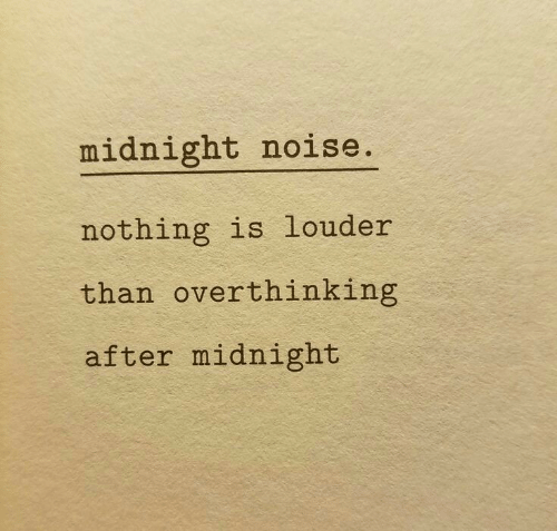 Midnight, Noise, and Nothing: midnight noise.  nothing is louder  than overthinking  after midnight