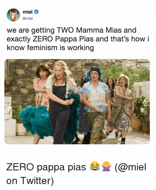 Feminism, Memes, and Twitter: miel  @miel  we are getting TWO Mamma Mias and  exactly ZERO Pappa Pias and that's how i  know feminism is working ZERO pappa pias 😂🙅‍♀️ (@miel on Twitter)