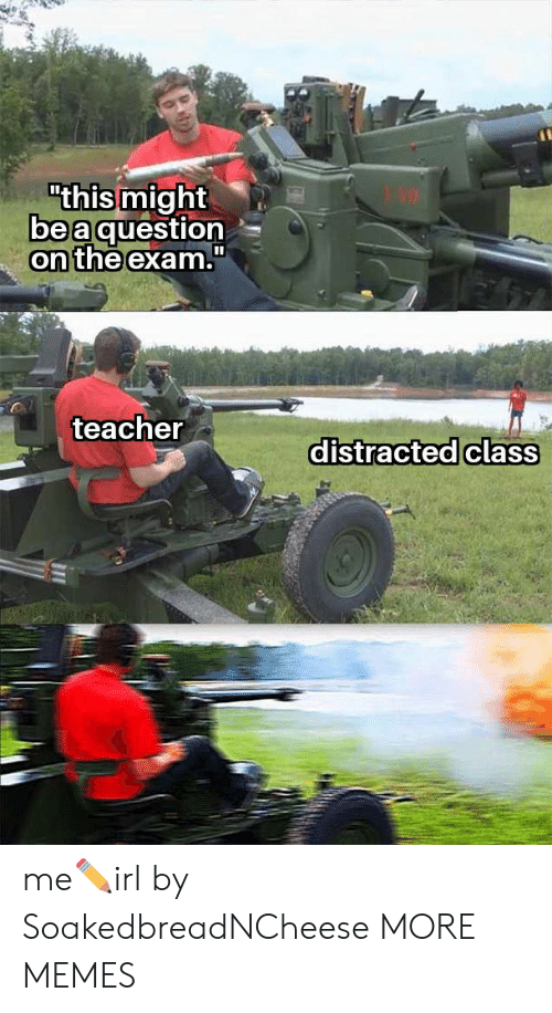 """Dank, Memes, and Target: might  be a question  exam.  """"this  on the  teacher  distracted class me✏irl by SoakedbreadNCheese MORE MEMES"""
