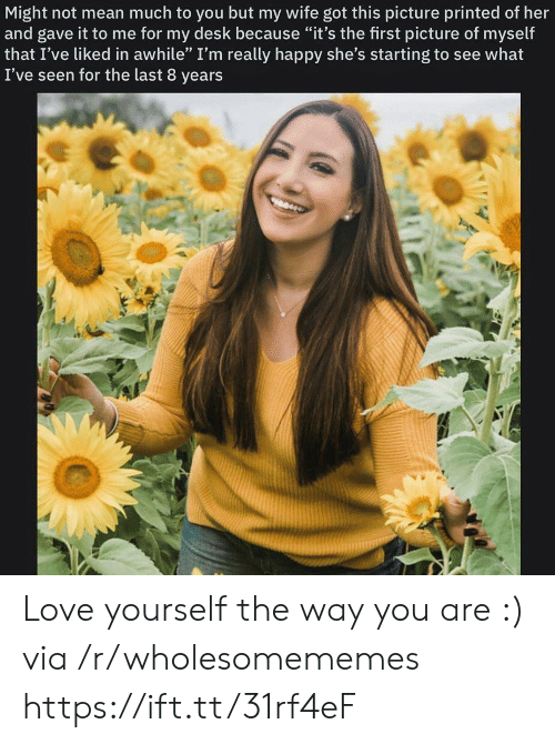 """Love, Desk, and Happy: Might not mean much to you but my wife got this picture printed of her  and gave it to me for my desk because """"it's the first picture of myself  that I've liked in awhile"""" I'm really happy she's starting to see what  I've seen for the last 8 years Love yourself the way you are :) via /r/wholesomememes https://ift.tt/31rf4eF"""