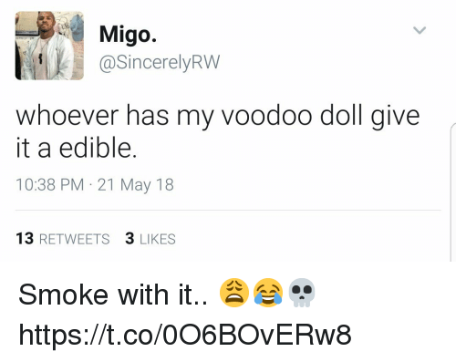 Voodoo, May, and Voodoo Doll: Migo.  @SincerelyRW  whoever has my voodoo doll give  it a edible.  10:38 PM 21 May 18  13 RETWEETS 3 LIKES Smoke with it.. 😩😂💀 https://t.co/0O6BOvERw8