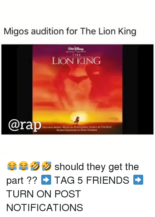 Friends, Memes, and Migos: Migos audition for The Lion King  THE  LION KING  @rap 😂😂🤣🤣 should they get the part ?? ➡️ TAG 5 FRIENDS ➡️ TURN ON POST NOTIFICATIONS