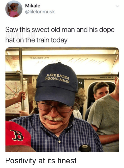 Dope, Memes, and Old Man: Mikale  @lilelonmusk  Saw this sweet old man and his dope  hat on the train today  T ORANGE LINE  MAKE RA  WATCH YOUR S  bit  W:E  JB Positivity at its finest