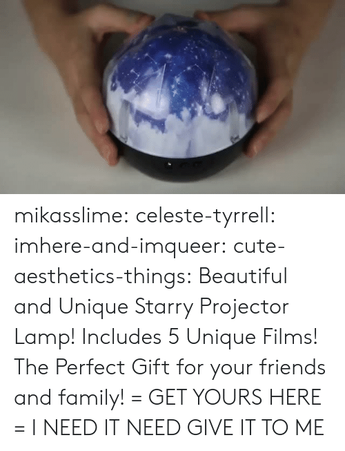 Beautiful, Cute, and Family: mikasslime: celeste-tyrrell:   imhere-and-imqueer:  cute-aesthetics-things:  Beautiful and Unique Starry Projector Lamp! Includes 5 Unique Films! The Perfect Gift for your friends and family! = GET YOURS HERE =   I NEED IT   NEED   GIVE IT TO ME