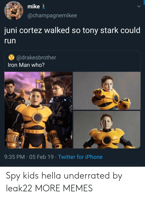 Dank, Iphone, and Iron Man: mike  @champagnemikee  juni cortez walked so tony stark could  run  @drakesbrother  Iron Man who?  9:35 PM 05 Feb 19 Twitter for iPhone Spy kids hella underrated by leak22 MORE MEMES