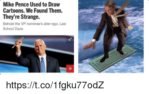 School, Cartoons, and Law School: Mike Pence Used to Draw  Cartoons. We Found Them.  They're Strange.  Behold the VP nominee's alter ego, Law  School Daze https://t.co/1fgku77odZ