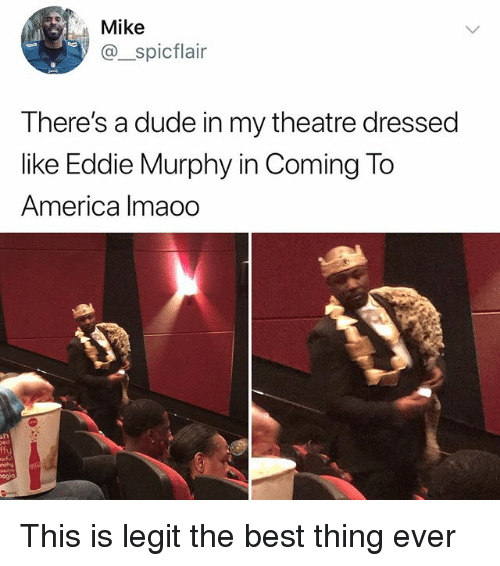 America, Dude, and Eddie Murphy: Mike  @spicflair  There's a dude in my theatre dressed  like Eddie Murphy in Coming To  America Imaoo  ffy This is legit the best thing ever