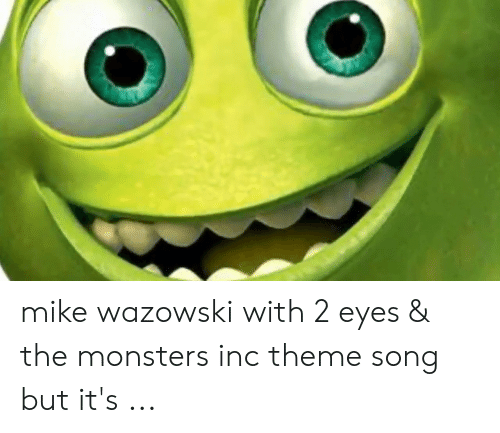 Mike Wazowski With 2 Eyes The Monsters Inc Theme Song But It S Monsters Inc Meme On Conservative Memes