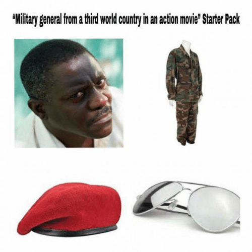 Movie, World, and Military: Military general from a third world country in an action movie' Starter Pack
