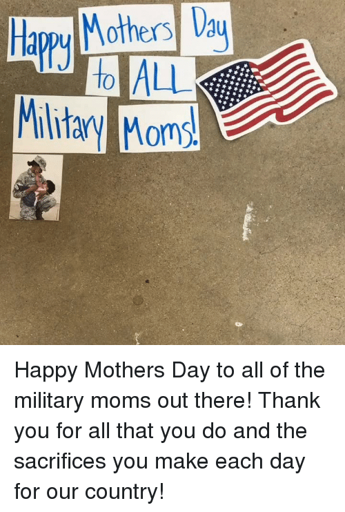 Moms, Mother's Day, and Thank You: Military Moms Happy Mothers Day to all of the military moms out there! Thank you for all that you do and the sacrifices you make each day for our country!