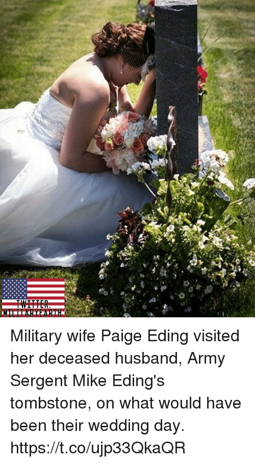 Memes, Army, and Military: Military wife Paige Eding visited her deceased husband, Army Sergent Mike Eding's tombstone, on what would have been their wedding day. https://t.co/ujp33QkaQR