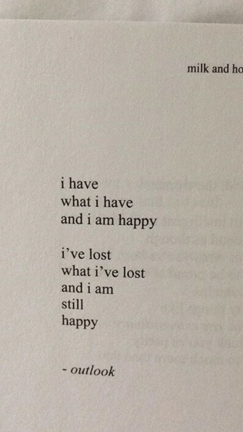 Lost, Happy, and Outlook: milk and ho  1 have  what i have  and i am happy  i've lost  what i've lost  and i am  still  happy  - outlook