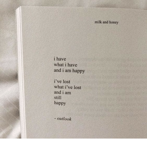 Lost, Happy, and Outlook: milk and honey  i have  what i have  and i am happy  i've lost  what i've lost  and i am  still  happy  - outlook