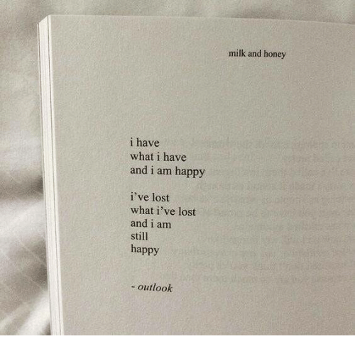 Lost, Happy, and Outlook: milk and honey  i have  what i have  and i am happy  i've lost  what i've lost  and i am  still  happy  outlook