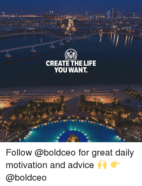 Advice, Life, and Memes: MILLICNAIRE MENTOR  CREATE THE LIFE  YOU WANT. Follow @boldceo for great daily motivation and advice 🙌 👉 @boldceo