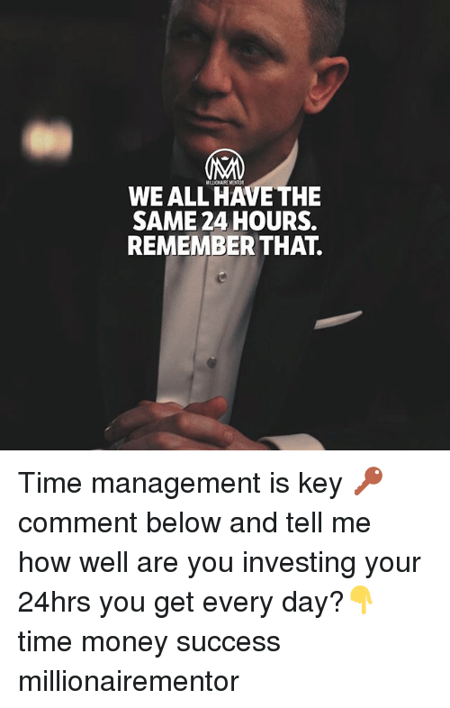Memes, Money, and Time: MILLICNAIRE MENTOR  WE ALL HAVE THE  SAME 24 HOURS.  REMEMBER THAT. Time management is key 🔑comment below and tell me how well are you investing your 24hrs you get every day?👇 time money success millionairementor
