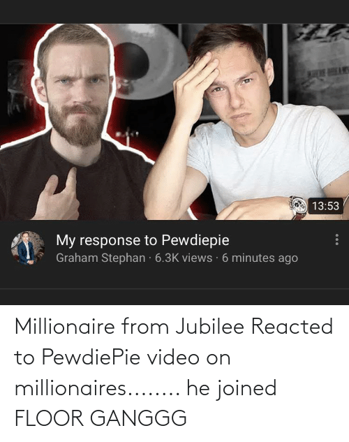 millionaires: Millionaire from Jubilee Reacted to PewdiePie video on millionaires........ he joined FLOOR GANGGG